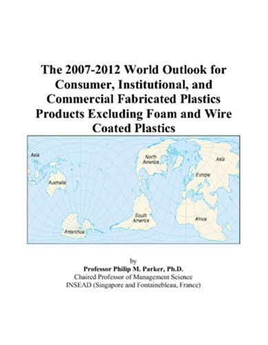 the-2007-2012-world-outlook-for-consumer-institutional-and-commercial-fabricated-plastics-products-e