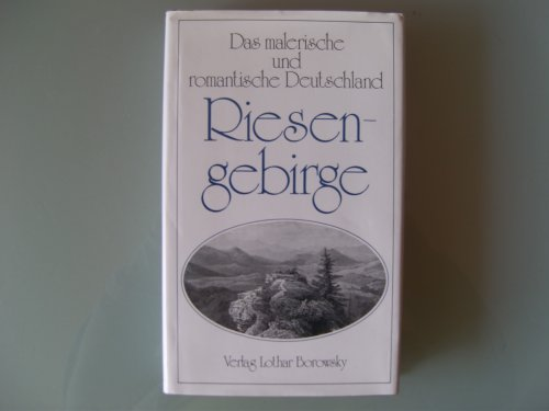 Riesengebirge. Mit 30 Stahlstichen (Das malerische und romantische Deutschland) [Hardcover im Schutzumschlag]
