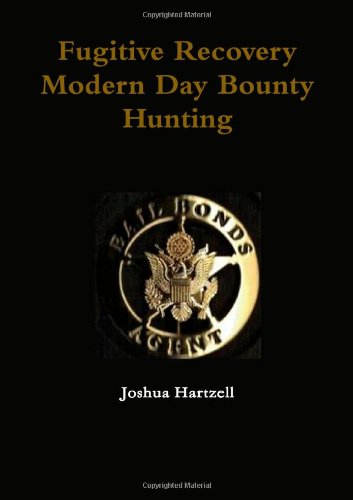 Fugitive Recovery; Modern Day Bounty Hunting