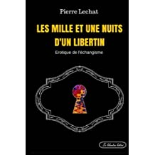 Les mille et une nuits d'un libertin: Erotique de l'échangisme
