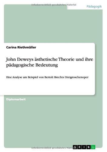 John Deweys ästhetische Theorie und ihre pädagogische Bedeutung: Eine Analyse am Beispiel von Bertolt Brechts Dreigroschenoper