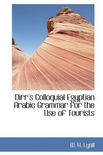 Dirr's Colloquial Egyptian Arabic Grammar for the Use of Tourists