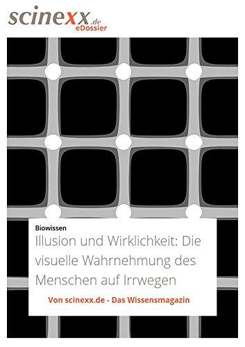 Illusion und Wirklichkeit: Die visuelle Wahrnehmung des Menschen auf Irrwegen