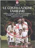Le costellazioni familiari. Scoprire e sciogliere i «blocchi» che si trasmettono in famiglia di generazione in generazione