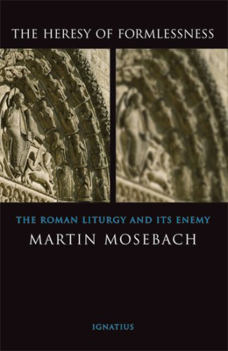 The Heresy of Formlessness: The Roman Liturgy and Its Enemy