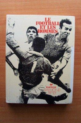 Le football et les hommes. par PITTET (Raymond)