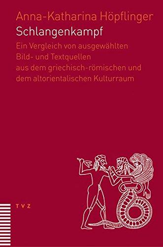Schlangenkampf: Ein Vergleich von ausgewählten Bild- und Textquellen aus dem griechisch-römischen und dem altorientalischen Kulturraum