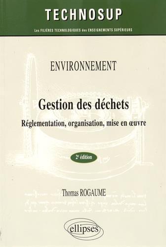 Gestion des déchets : Réglementation, organisation, mise en oeuvre par Thomas Rogaume
