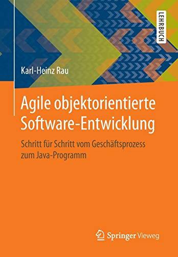 Agile objektorientierte Software-Entwicklung: Schritt für Schritt vom Geschäftsprozess zum Java-Programm (Software-entwicklung-management)