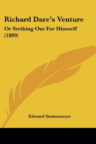 Richard Dare's Venture: Or Striking Out for Himself (1899)