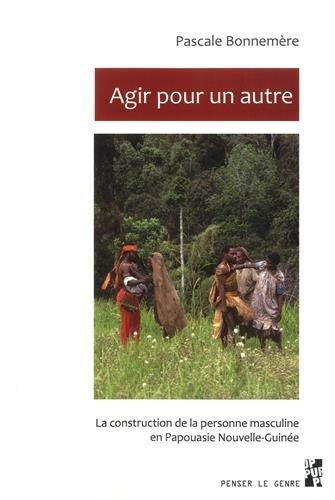 Agir pour un autre : La construction de la personne masculine en Papouasie Nouvelle-Guinée