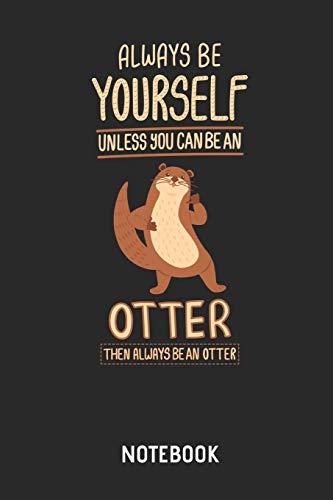 Otter | Notizbuch: Always Be Yourself - Otter Liniertes Notizbuch & Schreibheft für Männer, Frauen und Kinder. Tolle Geschenk Idee für alle die Otter lieben. (Für Ideen Tier-kostüme Die)