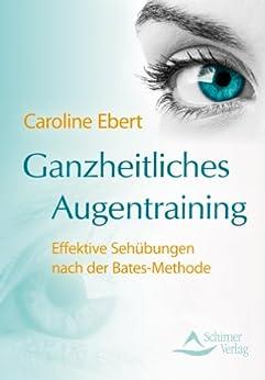 Ganzheitliches Augentraining Effektive Sehübungen nach der Bates-Methode von [Ebert, Caroline]