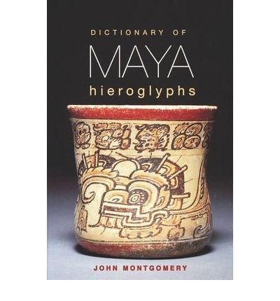 [(Dictionary of Maya Hieroglyphs)] [ By (author) John Montgomery ] [December, 2002]