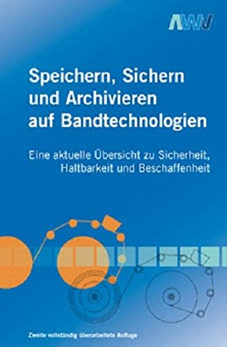 Speichern, Sichern und Archivieren auf Bandtechnologien: Eine aktuelle Übersicht zu Sicherheit, Haltbarkeit und Beschaffenheit
