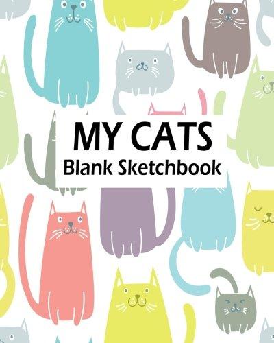 My Cats Blank Sketchbook: Blank Sketchbook For Kids, Blank Journal, Blank Notebook, Drawing Pad: Volume 5 por Jasmine Leone