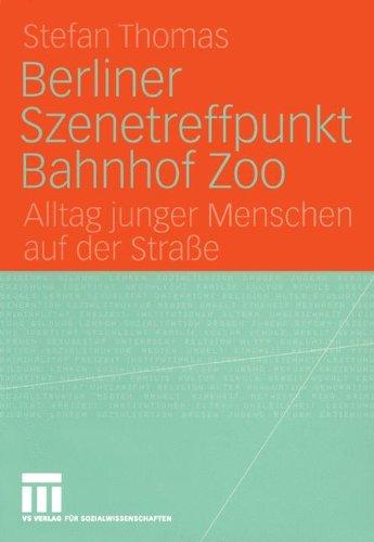 Berliner Szenetreffpunkt Bahnhof Zoo: Alltag junger Menschen auf der Straße