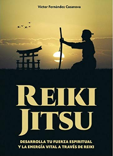 Reiki Jitsu : Desarrolla tu fuerza espiritual y la energía vital a través de reiki