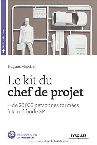 Le Kit du chef de projet: + de 20 000 personnes formées à la méthode 3P. par Hugues Marchat