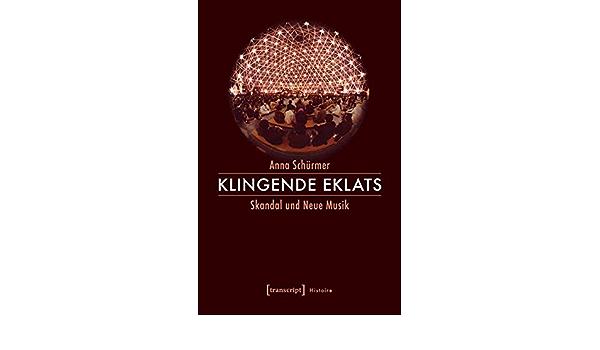 Klingende Eklats: Skandal und Neue Musik Histoire, Bd. 118: Amazon.de: Anna  Schürmer: Bücher