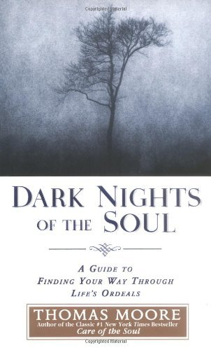 Dark Nights of the Soul: A Guide to Finding Your Way Through Life's Ordeals by Thomas Moore (2004-05-07)