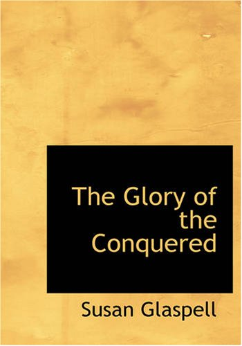 The Glory of the Conquered (Large Print Edition)