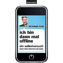 Ich bin dann mal offline: Ein Selbstversuch. Leben ohne Internet und Handy -