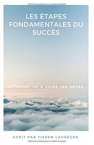 LES ÉTAPES FONDAMENTALES DU SUCCÈS par Tissem Lahrèche