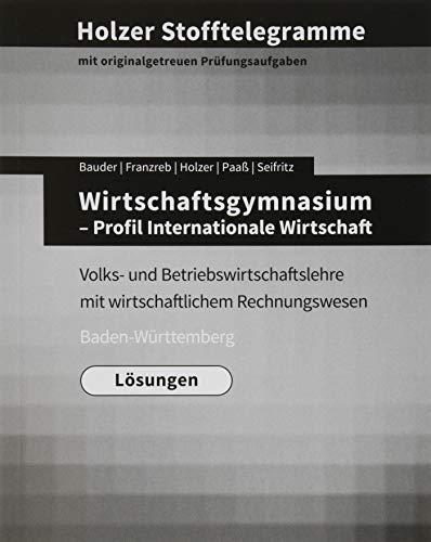 Holzer Stofftelegramme Baden-Württemberg - Wirtschaftsgymnasium: Profil Internationale Wirtschaft: Lösungen