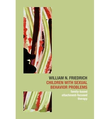 [(Children with Sexual Behavior Problems: Family-Based, Attachment-Focused Therapy)] [Author: William N. Friedrich] published on (November, 2007)