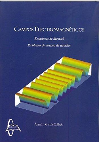 Campos electromagnéticos ecuaciones de maxwell: Problemas resueltos por Ángel Joaquín García Collado