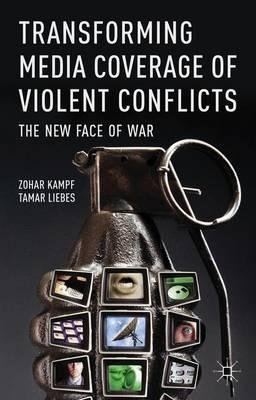 By Kampf, Zohar ( Author ) [ Transforming Media Coverage of Violent Conflicts: The New Face of War By Sep-2013 Hardcover