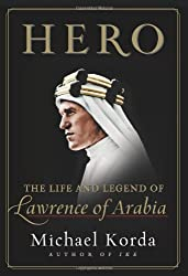 Hero: The Life and Legend of Lawrence of Arabia by Michael Korda (2010-11-16)