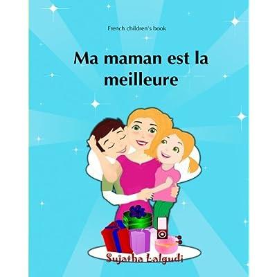 French children's book: Ma maman est la meilleure: Childrens French (French Edition), French picture book, Ma maman, livres pour enfants de 4 à 6 ans,Bonne fête maman