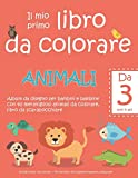 Il mio primo libro da colorare ANIMALI - Da 3 anni in poi - Album da disegno per bambini e bambine con 40 meravigliosi animali da colorare, libro da ... Per bambini che vogliono imparare a disegnare