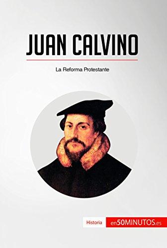 Juan Calvino: La Reforma Protestante (Historia)