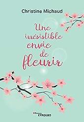 Une irrésistible envie de fleurir (Romans Eyrolles)