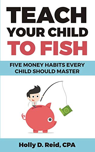 Teach Your Child To Fish: Five Money Habits Every Child Should Master PDF Books