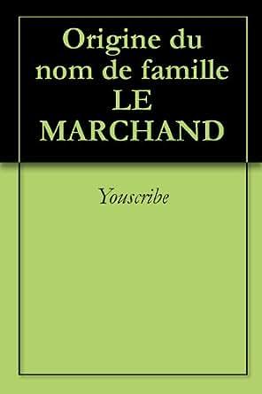 origine du nom de famille le marchand oeuvres courtes ebook youscribe fr boutique kindle