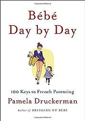 B??b?? Day by Day: 100 Keys to French Parenting by Pamela Druckerman (2013-02-12)