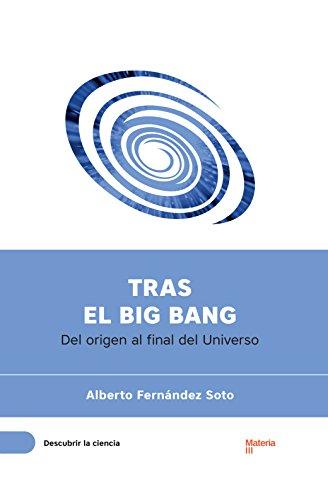 Tras el Big Bang: Del origen al final del Universo (Descubrir la Ciencia no 2) epub