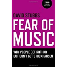 Fear of Music: Why People Get Rothko But Don't Get Stockhausen (Zero Books) by David Stubbs (2009-04-16)