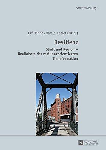 Resilienz: Stadt und Region - Reallabore der resilienzorientierten Transformation (Stadtentwicklung. Urban Development, Band 1)