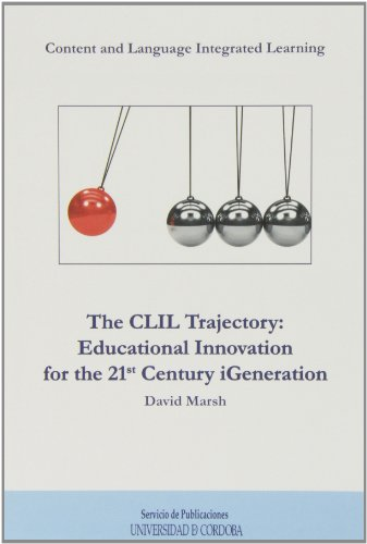 The CLIL trayectory: educational innovation for the 21 century igeneration por David Marsh