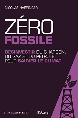 Zéro fossile. Désinvestir du charbon, du gaz et du pétrole pour sauver le climat