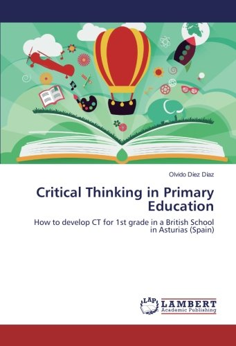 Critical Thinking in Primary Education: How to develop CT for 1st grade in a British School in Asturias (Spain) por Olvido Díez Díaz