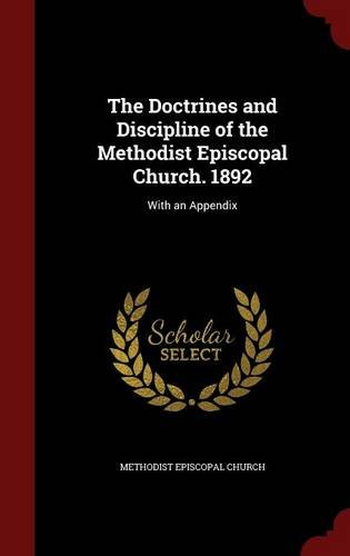 The Doctrines and Discipline of the Methodist Episcopal Church. 1892: With an Appendix