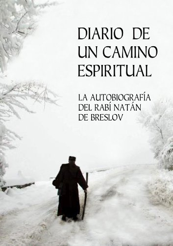 Diario de un Camino Espiritual (Iemei Moharnat): La Autobiografía del Rabí Natán de Breslov por Rabí Natán de Breslov