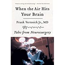 When the Air Hits Your Brain: Tales of Neurosurgery: Tales from Neurosurgery