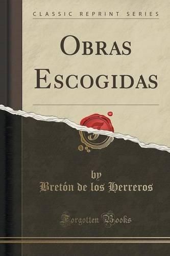 Obras Escogidas (Classic Reprint) por Bretón de los Herreros
